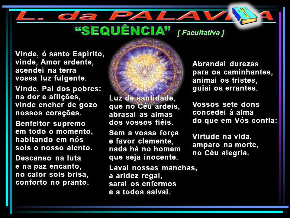 L. da PALAVRA SEQUÊNCIA [ Facultativa ] Vinde, ó santo Espírito,